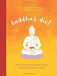 Buddha's Diet: The Ancient Art of Losing Weight Without Losing Your Mind by Tara Cottrell (2016-09-06)