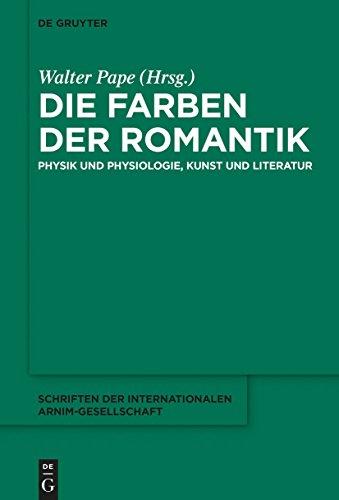 Die Farben der Romantik: Physik und Physiologie, Kunst und Literatur (Schriften der Internationalen Arnim-Gesellschaft)