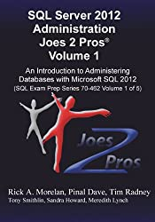 SQL Server 2012 Administration Joes 2 Pros (R) Volume 1: An Introduction to Administering Databases with Microsoft SQL 2012 (SQL Exam Prep Series 70-4