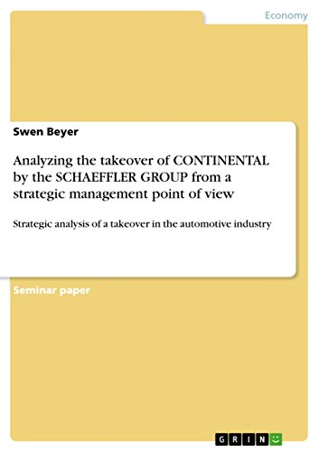 Analyzing the takeover of CONTINENTAL by the SCHAEFFLER GROUP from a strategic management point of view: Strategic analysis of a takeover in the automotive industry (English Edition)
