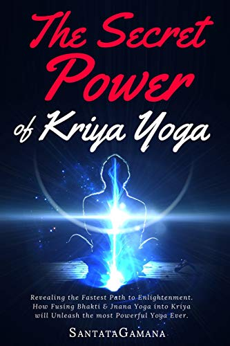 the secret power of kriya yoga: revealing the fastest path to enlightenment. how fusing bhakti & jnana yoga into kriya will unleash the most powerful yoga ever