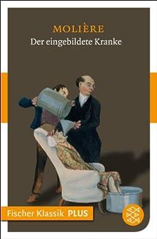 Der eingebildete Kranke: Komödie in drei Aufzügen (Fischer Klassik)