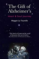 The Gift of Alzheimer's: Heart & Soul Journey