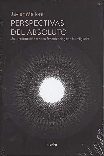 Perspectivas del absoluto.  Una aproximación místico-fenomenológica a las religi por JAVIER MELLONI