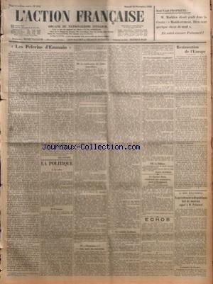 ACTION FRANCAISE (L') [No 315] du 10/11/1928 - LES PELERINS D'EMMAUS PAR LEON DAUDET - LA POLITIQUE - LA CRISE - POINCARE - LA RATIFICATION DES DETTES INTERALLIEES - DECHEANCE - OUI - MAIS DU SOUVERAIN - UN VOLATILE BERLINOIS - LES ECONOMIES SANGLANTES - LE MILLION PAR CHARLES MAURRAS - LE DOCTEUR ROOS - CONDAMNE PAR CONTUMACE - PARLE A STRASBOURG - ECHOS - RESTAURATION DE L'EUROPE PAR J. B. - LA CRISE MINISTERIELLE - LE PRESIDENT DE LA REPUBLIQUE FAIT DE NOUVEAU APPEL A M. POINCARE - LA MATINE