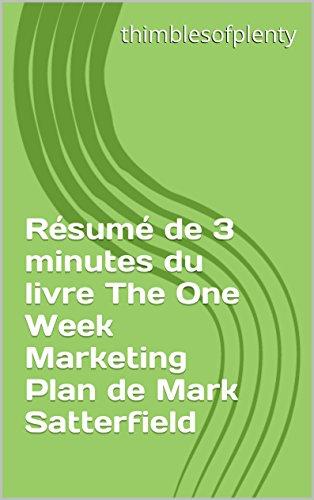 resume-de-3-minutes-du-livre-the-one-week-marketing-plan-de-mark-satterfield-thimblesofplenty-3-minu