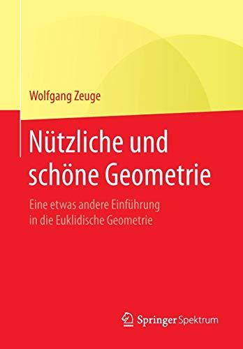 Nützliche und schöne Geometrie: Eine etwas andere Einführung in die Euklidische Geometrie