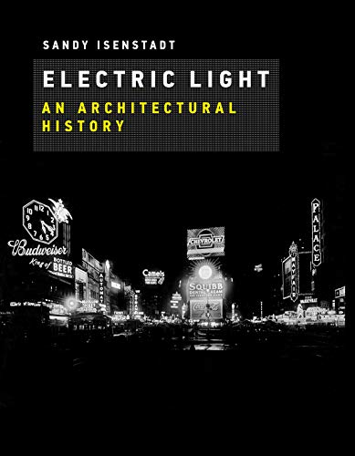 Electric Light: An Architectural History (The MIT Press) (English Edition) -