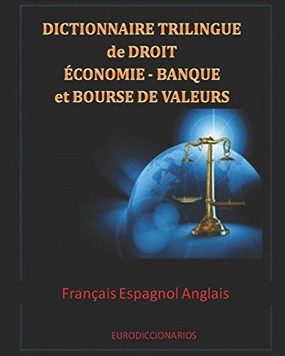 Dictionnaire trilingue de Droit Économie Banque et Bourse de valeurs Français Espagnol Anglais