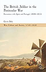 The British Soldier in the Peninsular War: Encounters with Spain and Portugal, 1808-1814 (War, Culture and Society, 1750-1850)