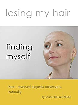 Losing my hair, finding myself: How I reversed universal alopecia, naturally by [Harcourt-Wood, Chrissi]