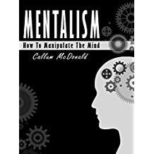 Mentalism: The Ultimate Guide To Master Mind Manipulation (English Edition)