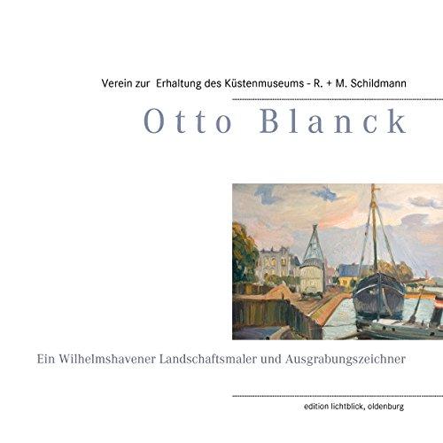 Otto Blanck: Ein Wilhelmshavener Landschaftsmaler und Ausgrabungszeichner -