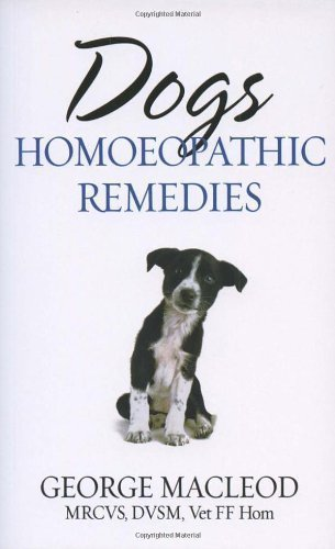 Dogs: Homoeopathic Remedies by George MacLeod ( 2005 )