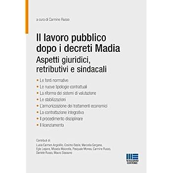Il Lavoro Pubblico Dopo I Decreti Madia. Aspetti Giuridici, Retributivi E Sindacali