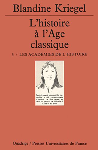 L'Histoire de l'âge classique, tome 3 : Les Académies de l'histoire