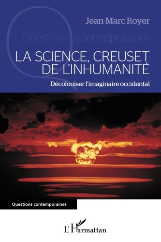 Science Creuset de l'Inhumanite Decolonier l'Imaginaire Occidental