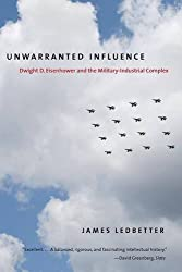 Unwarranted Influence: Dwight D. Eisenhower and the Military-Industrial Complex (Icons of America) by James Ledbetter (2011-09-20)