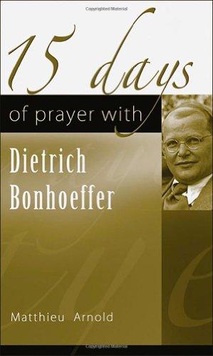 15 Days of Prayer with Dietrich Bonhoeffer (15 Days of Prayer Series) por Matthieu Arnold