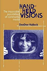 Hand-held Visions: The Uses of Community Media (Media Studies) (Communications & Media Studies) by DeeDee Halleck (2002-03-31)