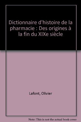Dictionnaire d'histoire de la pharmacie : Des origines à la fin du XIXe siècle