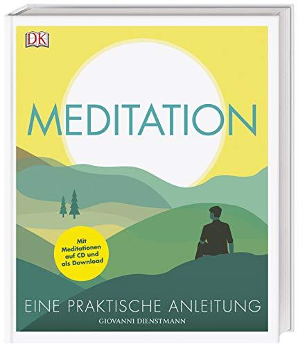 Meditation: Eine praktische Anleitung. Mit Meditationen auf