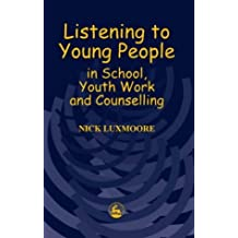 Listening to Young People in School, Youth Work and Counselling by Nick Luxmoore (2000-08-04)