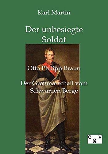 Der unbesiegte Soldat: Otto Philipp Braun: Der Großmarschall vom Schwarzen Berge