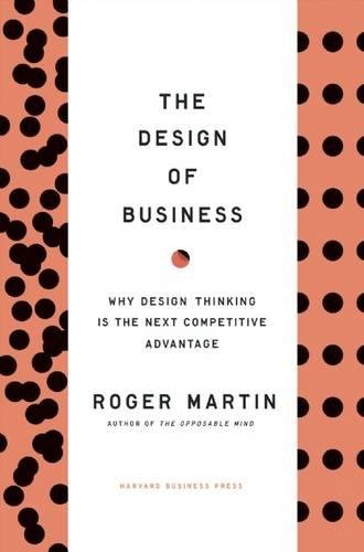 Design of Business: Why Design Thinking is the Next Competitive Advantage por Roger   L. Martin