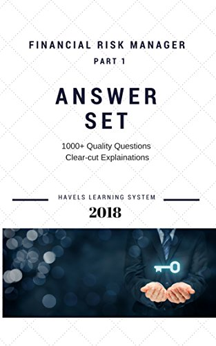 2018 FRM Exam Answer Set FRM Part 1 Financial Risk manager – Volume 2:  Applicable for May & November 2018 exams (2018 FRM Essential Exam Material)
