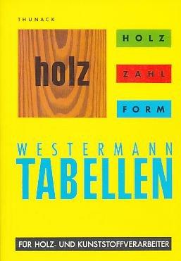 Holz, Zahl, Form. Tabellen für Holz- und Kunststoff-Verarbeiter.
