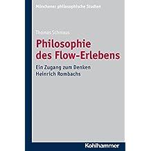 Philosophie des Flow-Erlebens: Ein Zugang zum Denken Heinrich Rombachs (Münchener philosophische Studien. Neue Folge 30)