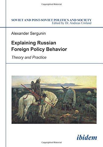 Explaining Russian Foreign Policy Behavior: Theory and Practice (Soviet and Post-Soviet Politics and Society) by Alexander Sergunin (2016-03-22)