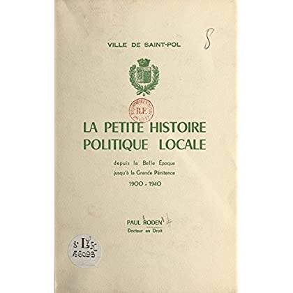 Ville de Saint-Pol: La petite histoire politique locale depuis la Belle Époque jusqu'à la Grande Pénitence, 1900-1940