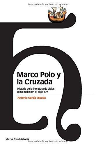 Marco Polo y la cruzada: Historia de la literatura de viajes a las ...