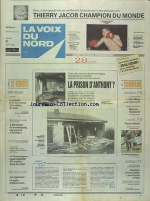 VOIX DU NORD (LA) [No 14845] du 21/03/1992 - UNE VILLA DANS LES ARDENNES BELGES INCENDIEE - PEUT-ETRE ETAIT-CE LA PRISON DU PETIT ANTHONY - LE CALVAIRE ET LA MORT ATROCE D'UN ENFANT DE 3 ANS - A 500 METRES DU COMMISSARIAT UNE CAVERNE D'ALI-BABA - LES ELECTIONS REGIONALES - LES SPORTS - FOOT - RUGBY - BOXE AVEC JACOB - LE PROCES DE YVES CHARLIER A PARIS par Collectif