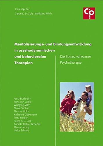 Mentalisierungs- und Bindungsentwicklung in psychodynamischen und behavioralen Therapien - Die Essenz wirksamer Psychotherapie -