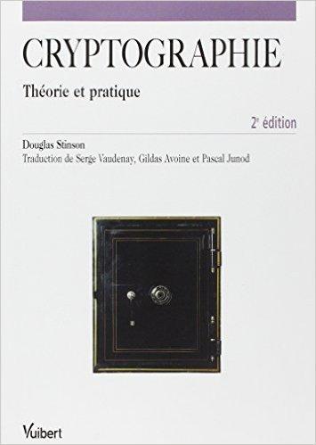 Cryptographie : Théorie et pratique de Douglas Stinson,Serge Vaudenay (Traduction),Gildas Avoine (Traduction) ( 28 février 2003 )