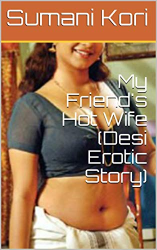 My Friends Hot Wife Desi Erotic Story Kindle Edition