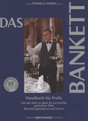 Das Bankett: Handbuch für Profis. Von der Mise en place bis zur perfekt gedeckten Tafel. Bankettorganisation und Service