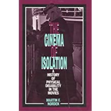 The Cinema of Isolation: A History of Physical Disability in the Movies by Martin F. Norden (1994-09-01)