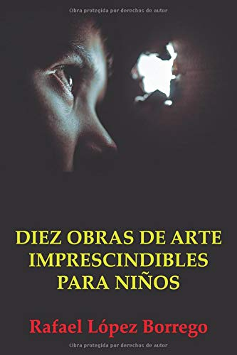 Diez obras de arte imprescindibles para niños por Rafael López Borrego