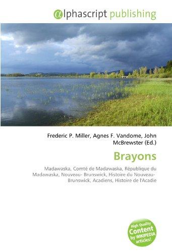 Brayons: Madawaska, Comté de Madawaska, République du Madawaska, Nouveau- Brunswick, Histoire du Nouveau- Brunswick, Acadiens, Histoire de l'Acadie