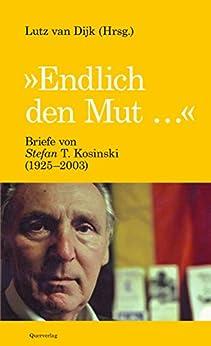 Endlich den Mut: Briefe von Stefan T. Kosinski (1925-2003)
