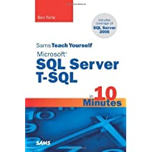 Sams Teach Yourself Microsoft SQL Server T-SQL in 10 Minutes 1st edition by Forta, Ben (2007) Paperback