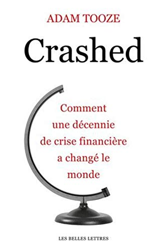 Crashed: Comment une décennie de crise financière a changé le monde par Adam Tooze