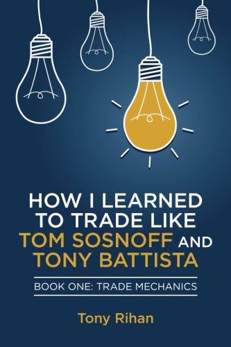 How I learned to Trade like Tom Sosnoff and Tony Battista: Book One, Trade Mechanics: Volume 1
