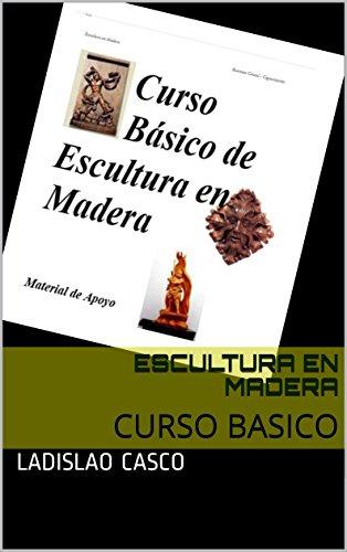 ESCULTURA EN MADERA: CURSO BASICO por Ladislao  Casco
