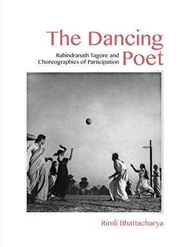 The Dancing Poet - Rabindranath Tagore and Modernity in Performance