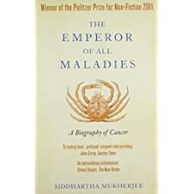 Emperor Of All Maladies: A Biography Of Cancer Reprint edition by Siddhartha Mukherjee (2010) Paperback